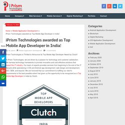 iPrism Technologies awarded as Top Mobile App Developer in India!