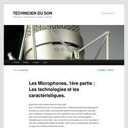 Les Microphones, 1ère partie : Les technologies et les caractéristiques.TECHNICIEN DU SON