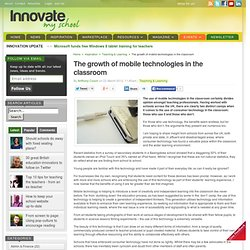 The growth of mobile technologies in the classroom