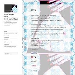 HU.6: Art et Ville Post-Numérique – 6e colloque sur les Technologies de l'Information et de la Communication en Milieu Urbain