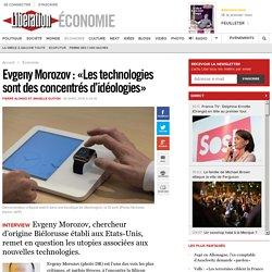 Evgeny Morozov : «Les technologies sont des concentrés d'idéologies»