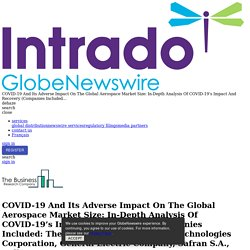 COVID-19 And Its Adverse Impact On The Global Aerospace Market Size: In-Depth Analysis Of COVID-19's Impact And Recovery (Companies Included: The Boeing Company, United Technologies Corporation, General Electric Company, Safran S.A., Rolls-