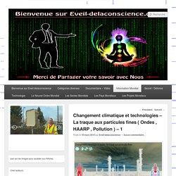 Changement climatique et technologies - La traque aux particules fines ( Ondes , HAARP , Pollution ) - 1 - Eveil-delaconscience