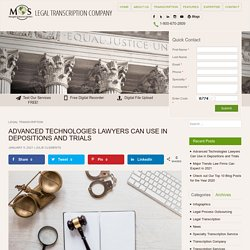 Advanced Technologies Lawyers Can Use in Depositions and Trials