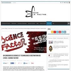 Un concours de sciences et technologies à destination des lycées : Science Factor !