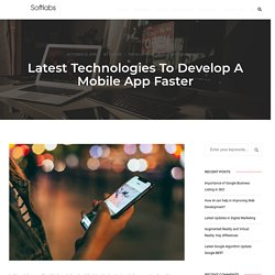 Latest Technologies To Develop A Mobile App Faster