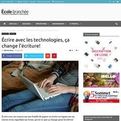 Écrire avec les technologies, ça change l'écriture! - École branchée