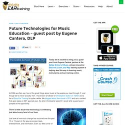 Future Technologies for Music Education – guest post by Eugene Cantera, DLP