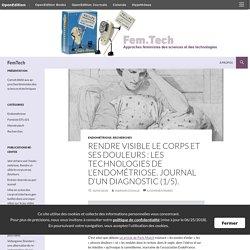 Rendre visible le corps et ses douleurs: les technologies de l'endométriose. Journal d'un diagnostic (1/5).