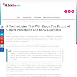 9 Technologies That Will Shape The Future of Cancer Prevention