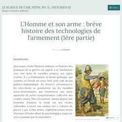 L'Homme et son arme : brève histoire des technologies de l'armement (1ère partie) – Le blogue de Carl Pépin, Ph. D., historien ©