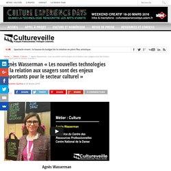 """Agnès Wasserman """"Les nouvelles technologies et la relation aux usagers sont des enjeux importants pour le secteur culturel"""""""