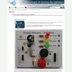 technologies et sciences des ingénieurs - Arduino carte d'extension pour initiation