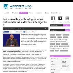 Les nouvelles technologies nous ont condamné à devenir intelligents !