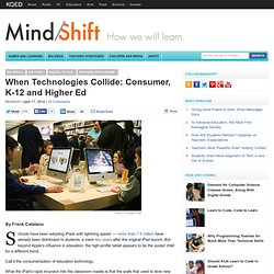When Technologies Collide: Consumer, K-12 and Higher Ed