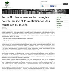 Partie II : Les nouvelles technologies pour le musée et la multiplication des territoires du musée