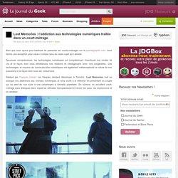 [Le journal du Geek] Lost Memories : l'addiction aux technologies numériques traitée dans un court-métrage