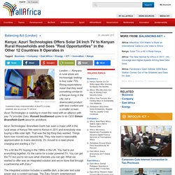 """Kenya: Azuri Technologies Offers Solar 24 Inch TV to Kenyan Rural Households and Sees """"Real Opportunities"""" in the Other 12 Countries It Operates in"""