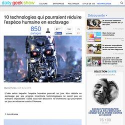 10 technologies qui pourraient réduire l'espèce humaine en esclavage