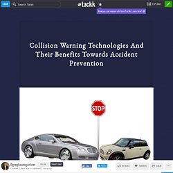Collision Warning Technologies And Their Benefits Towards Accident Prevention