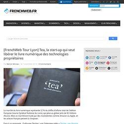 [FrenchWeb Tour Lyon] Tea, la start-up qui veut libérer le livre numérique des technologies propriétaires