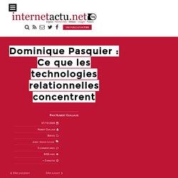 Dominique Pasquier : Ce que les technologies relationnelles concentrent