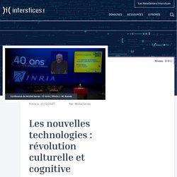Les nouvelles technologies : révolution culturelle et cognitive, M. Serres, 2007