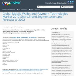 Global Mobile Wallet and Payment Technologies Market 2017 Share,Trend,Segmentation and Forecast to 2022