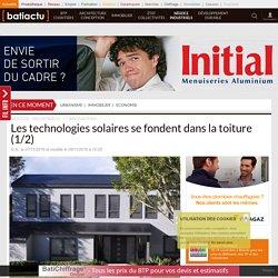 Les technologies solaires se fondent dans la toiture (1/2) - 07/11/16