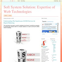 Soft System Solution: Expertise of Web Technologies: Understanding The Significance Of SEO Services In Digital Marketing