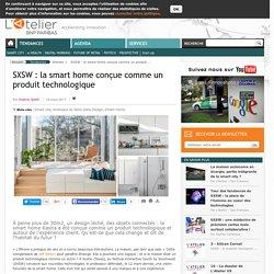 SXSW : la smart home conçue comme un produit technologique