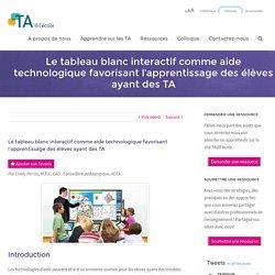 Le tableau blanc interactif comme aide technologique favorisant l'apprentissage des élèves ayant des TA - TA@l'école