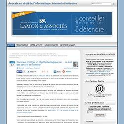 Comment protéger un objet technologique par … le droit des dessins et modèles ! « Bernard Lamon – Avocat spécialiste en droit de l'informatique et des télécommunications