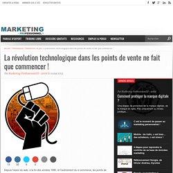 La révolution technologique dans les points de vente ne fait que commencer ! - Marketing Professionnel e-magazine