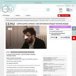 L'apocalypse joyeuse : Une histoire du risque technologique - Centre d'Enseignement Multimédia Universitaire (C.E.M.U.) Université de Caen Normandie