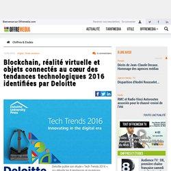 Blockchain, réalité virtuelle et objets connectés au cœur des tendances technologiques 2016 identifiées par Deloitte