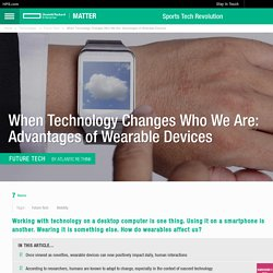 When Technology Changes Who We Are: Advantages of Wearable Devices