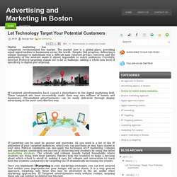 Let Technology Target Your Potential Customers ~ Advertising and Marketing in Boston