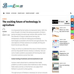 The exciting future of technology in agriculture -Bloglog