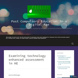 Examining technology enhanced assessment in HE – Post Compulsory Education in a Digital Age