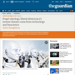 Forget ideology, liberal democracy's newest threats come from technology and bioscience