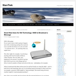Smart New Uses for Old Technology: SSID to Broadcast a Message | StarrTrek - (Build 20100722150226)