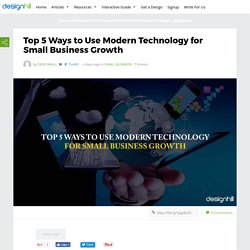 Top 5 Ways to Use Modern Technology for Small Business Growth – Designhill