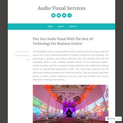 Five Star Audio Visual With The Best AV Technology For Business Events! – Audio Visual Services