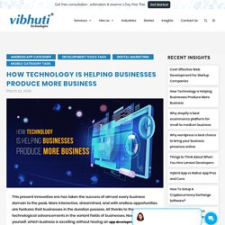 How Technology Is Helping Businesses Produce More Business
