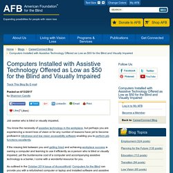 Computers Installed with Assistive Technology Offered as Low as $50 for the Blind and Visually Impaired - CareerConnect Blog