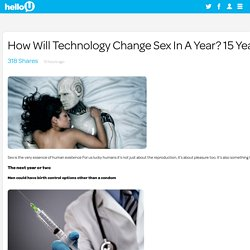How Will Technology Change Sex In A Year? 15 Years? 30 Years?