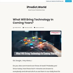 What Will Bring Technology In Coming Years? – iPredict.World