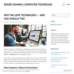 WHY WE LOVE TECHNOLOGY – AND YOU SHOULD TOO – Roger Samara