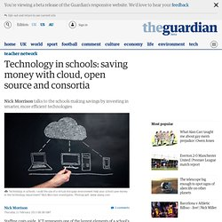Technology in schools: saving money with cloud, open source and consortia